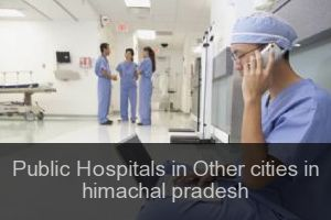 Public Hospitals in Other cities in himachal pradesh